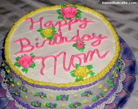 Birthday Cake Images To Mom : Name That Cake - Send a virtual birthday cake to a friend ...